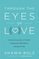 Through the Eyes of Love: Encouraging Others Through Prophetic Revelation - eBook