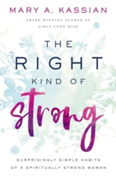 The Right Kind of Strong: Surprisingly Simple Habits of a Spiritually Strong Woman - eBook