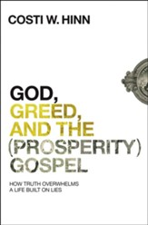 God, Greed, and the (Prosperity) Gospel: How Truth Overwhelms a Life Built on Lies - eBook