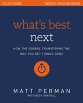 What's Best Next Study Guide: How the Gospel Transforms the Way You Get Things Done - eBook