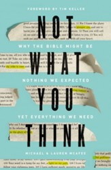 Not What You Think: Why the Bible Might Be Nothing We Expected Yet Everything We Need - eBook