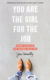 You Are the Girl for the Job: Daring to Believe the God Who Calls You - eBook