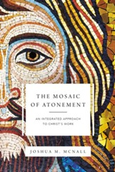 The Mosaic of Atonement: An Integrated Approach to Christ's Work - eBook