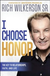 I Choose Honor: The Key to Relationships, Faith, and Life