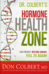 Dr. Colbert's Hormone Health Zone: Lose Weight, Restore Energy, Feel 25 Again