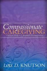 Compassionate Caregiving: Practical Help and Spiritual Encouragement - eBook