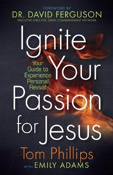 Ignite Your Passion for Jesus: Your Guide to Experience Personal Revival - eBook