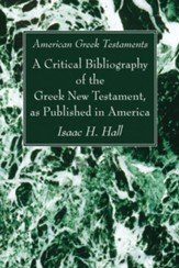 American Greek Testaments: A Critical Bibliography of the Greek New Testament, as Published in America