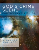 God's Crime Scene Participant's Guide: A Cold-Case Detective Examines the Evidence for a Divinely Created Universe - eBook