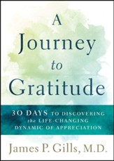 A Journey to Gratitude: 30 Days to Discovering the Life-Changing Dynamic of Appreciation