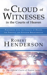 The Cloud of Witnesses in the Courts of Heaven: Partnering with the Council of Heaven for Personal and Kingdom Breakthrough - eBook