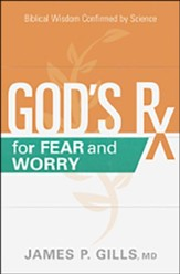 God's Rx for Fear and Worry: Biblical Wisdom Confirmed by Science