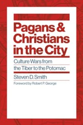 Pagans and Christians in the City: Culture Wars from the Tiber to the Potomac - eBook