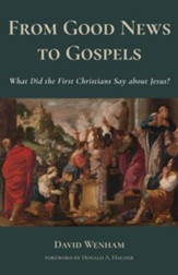 From Good News to Gospels: What Did the First Christians Say about Jesus? - eBook