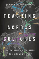 Teaching Across Cultures: Contextualizing Education for Global Mission - eBook