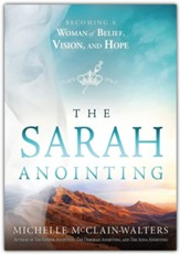 The Sarah Anointing: Become a Woman of Belief, Vision, and Hope