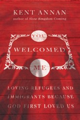 You Welcomed Me: Loving Refugees and Immigrants Because God First Loved Us - eBook