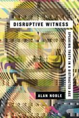 Disruptive Witness: Speaking Truth in a Distracted Age - eBook