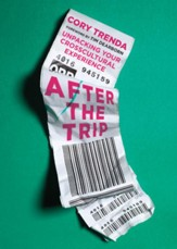 After the Trip: Unpacking Your Crosscultural Experience - eBook
