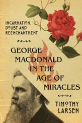 George MacDonald in the Age of Miracles: Incarnation, Doubt, and Reenchantment - eBook