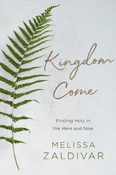 Kingdom Come: Finding Holy in the Here and Now--eBook