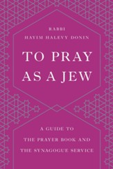 To Pray as a Jew: A Guide to the Prayer Book and the Synagogue Service - eBook