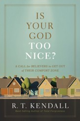Is Your God Too Nice?: A Call for Believers to Get Out of Their Comfort Zone