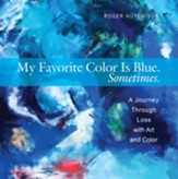 My Favorite Color is Blue. Sometimes.: A Journey Through Loss with Art and Color - eBook