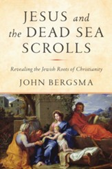 Jesus and the Scrolls: Unlocking the Jewish Roots of Christianity - eBook