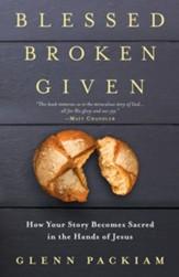 Blessed Broken Given: How Your Story Becomes Sacred in the Hands of Jesus - eBook