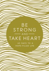 Be Strong and Take Heart: 40 Days to a Hope Filled Life - eBook