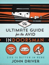 The Ultimate Guide for the Avid Indoorsman: Life Is Better in Here - eBook