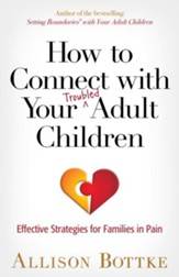 How to Connect with Your Troubled Adult Children: Effective Strategies for Families in Pain - eBook