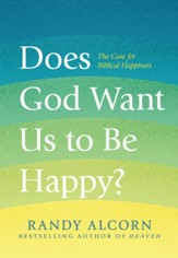 Does God Want Us to Be Happy?: The Case for Biblical Happiness - eBook
