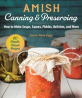 Amish Canning & Preserving: How to Make Soups, Sauces, Pickles, Relishes, and More - eBook