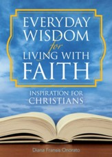 Everyday Wisdom for Living with Faith: Inspiration for Christians - eBook