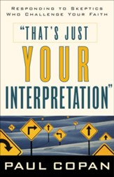 That's Just Your Interpretation: Responding to Skeptics Who Challenge Your Faith - eBook