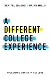 A Different College Experience: Following Christ in College - eBook