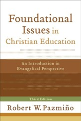 Foundational Issues in Christian Education: An Introduction in Evangelical Perspective - eBook