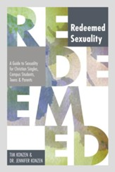Redeemed Sexuality: A Guide to Sexuality for Christian Singles, Campus Students, Teens, and Parents - eBook