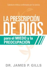 Dios Rx para el miedo y la preocupacion / God's Rx For Fear and Worry: Sabiduria Biblica confirmada por la ciencia - eBook