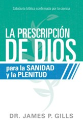Dios Rx para la sanidad y la plenitud / God's Rx for Health and Wholeness: Sabiduria biblica confirmada por la ciencia - eBook