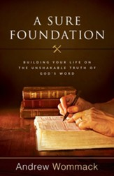 A Sure Foundation: Building Your Life on the Unshakable Truth of God's Word - eBook