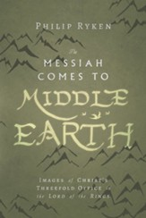 The Messiah Comes to Middle-Earth: Images of Christ's Threefold Office in The Lord of the Rings - eBook