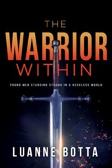 The Warrior Within: Young Men Standing Strong in a Reckless World - eBook
