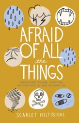Afraid of All the Things: Tornadoes, Cancer, Adoption, and Other Stuff you Need the Gospel For - eBook