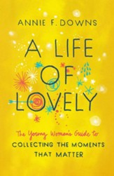 A Life of Lovely: The Young Woman's Guide to Collecting the Moments That Matter - eBook
