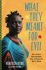 What They Meant for Evil: How a Lost Girl of Sudan Found Healing, Peace and Purpose in the Midst of Suffering - eBook