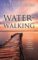 Water-Walking: Discovering and Obeying Your Call to Radical Discipleship - eBook