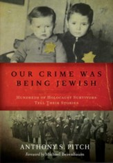 Our Crime Was Being Jewish: Hundreds of Holocaust Survivors Tell Their Stories - eBook